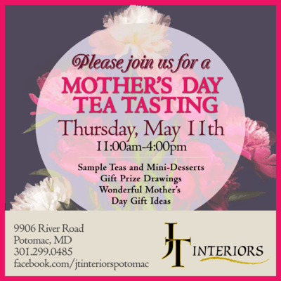 Mother's Day Tea Tasting at JT Interiors: https://www.facebook.com/jtinteriorspotomac/
