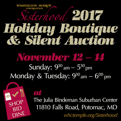 Washington Hebrew Congregation Sisterhood 2017 Holiday Boutique & Silent Auction: https://www.whctemple.org/groups-and-activities/adult-groups/sisterhood